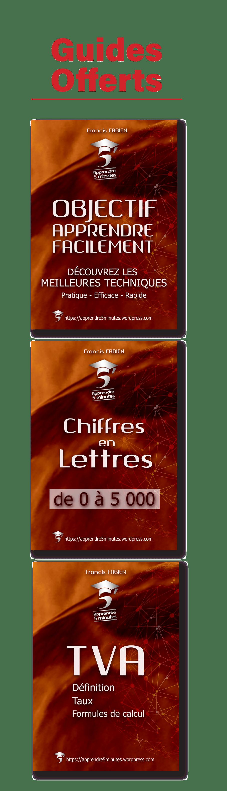 """3 E-books gratuits offerts aux abonnés : """" Objectif Apprendre facilement"""", """" TVA"""", """" Chiffres en Lettres de 0 à 5 000""""."""